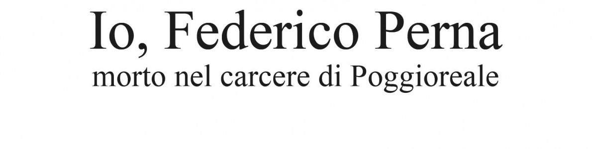 Io, Federico Perna – Morto nel carcere di Poggioreale – Paolo Montaldo